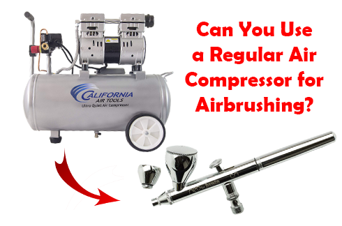 can you use a regular air compressor for airbrushing