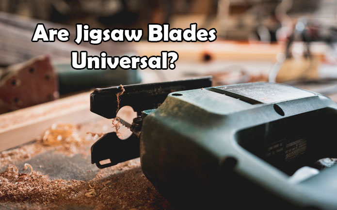 Are Jigsaw Blades Universal? Find Out How to Get It Right